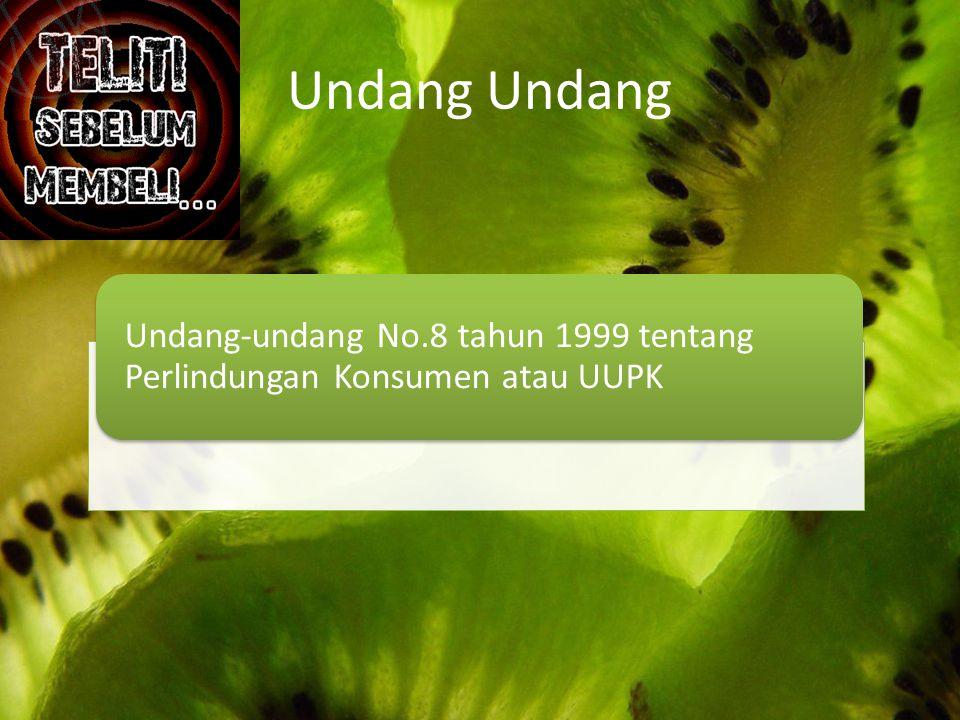 Undang Undang Undang-undang No.8 tahun 1999 tentang Perlindungan Konsumen atau UUPK