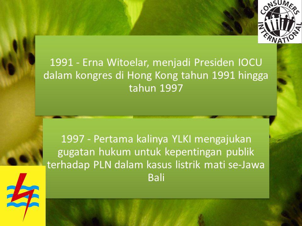 1991 - Erna Witoelar, menjadi Presiden IOCU dalam kongres di Hong Kong tahun 1991 hingga tahun 1997