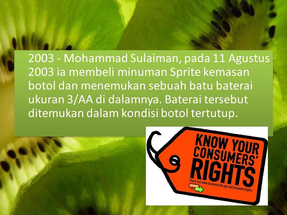 2003 - Mohammad Sulaiman, pada 11 Agustus 2003 ia membeli minuman Sprite kemasan botol dan menemukan sebuah batu baterai ukuran 3/AA di dalamnya.
