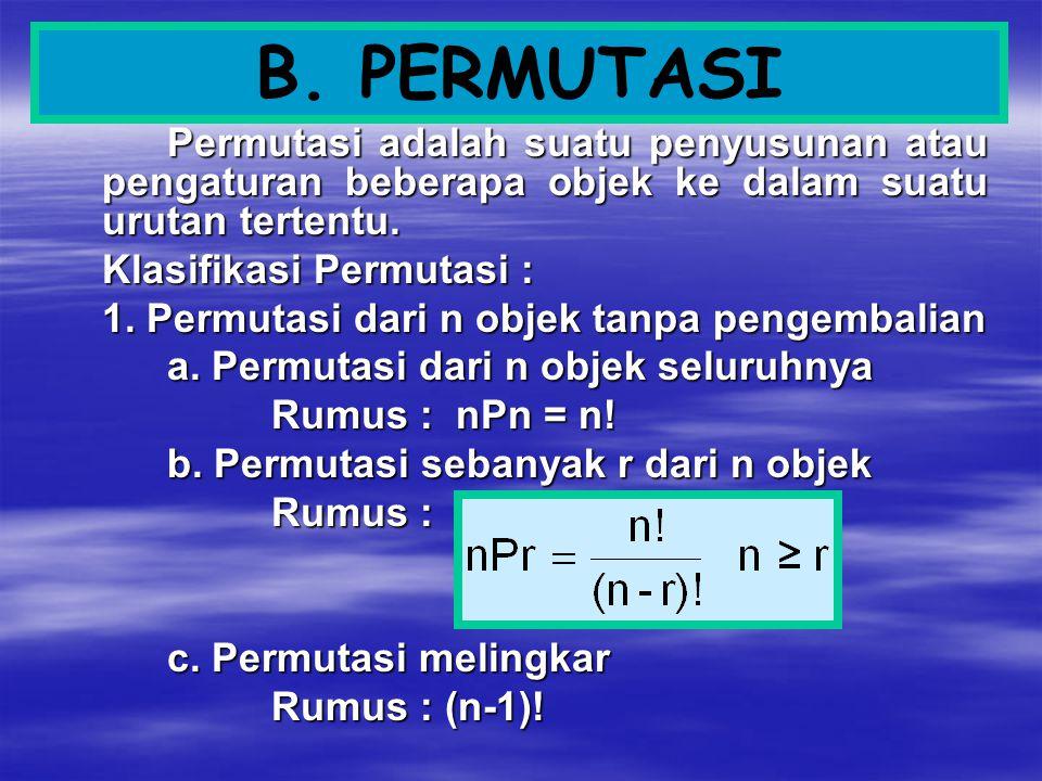 B. PERMUTASI Permutasi adalah suatu penyusunan atau pengaturan beberapa objek ke dalam suatu urutan tertentu.