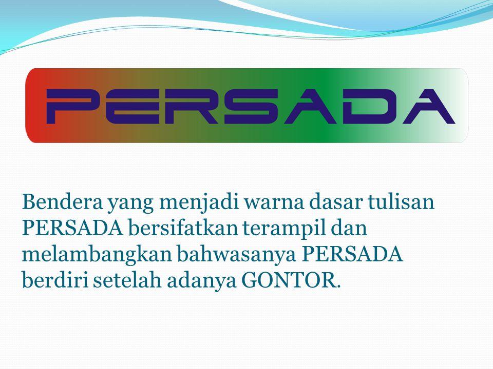 Bendera yang menjadi warna dasar tulisan PERSADA bersifatkan terampil dan melambangkan bahwasanya PERSADA berdiri setelah adanya GONTOR.