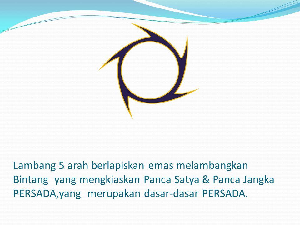 Lambang 5 arah berlapiskan emas melambangkan Bintang yang mengkiaskan Panca Satya & Panca Jangka PERSADA,yang merupakan dasar-dasar PERSADA.