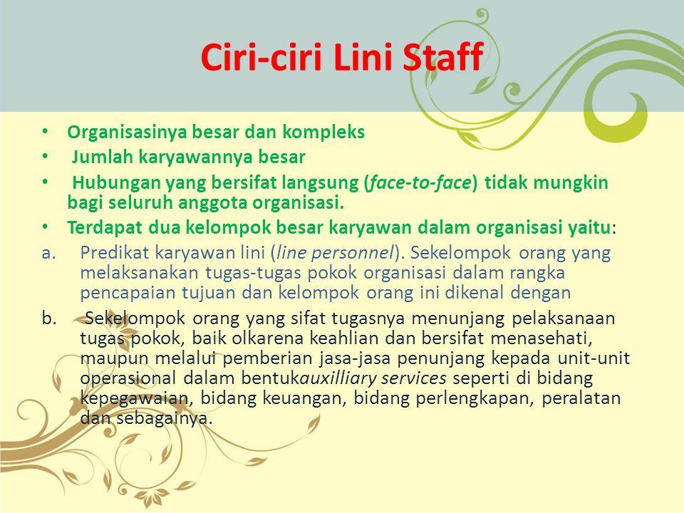 Ciri-ciri Lini Staff Organisasinya besar dan kompleks