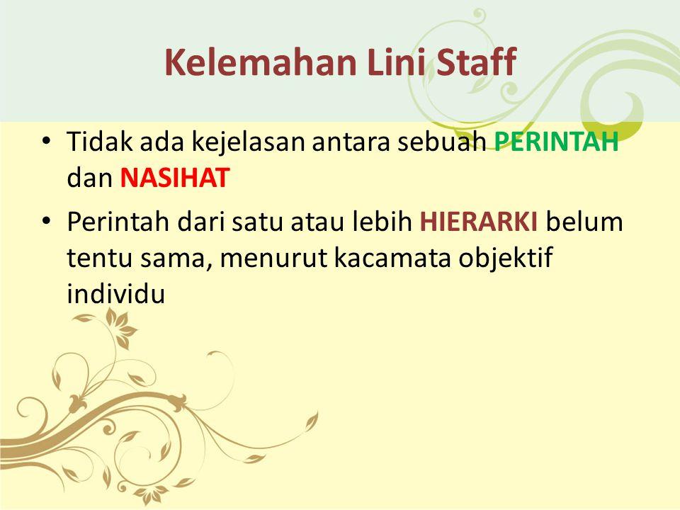 Kelemahan Lini Staff Tidak ada kejelasan antara sebuah PERINTAH dan NASIHAT.