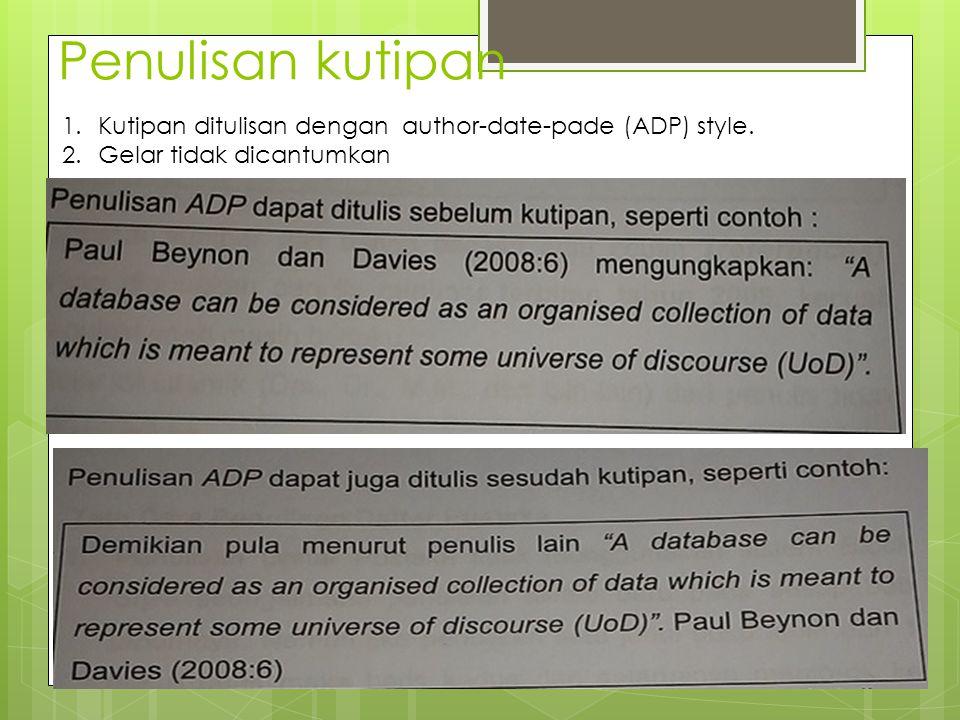 Penulisan kutipan Kutipan ditulisan dengan author-date-pade (ADP) style. Gelar tidak dicantumkan
