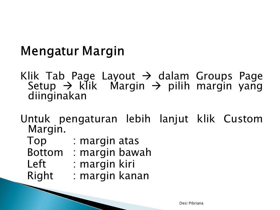 Mengatur Margin Klik Tab Page Layout  dalam Groups Page Setup  klik Margin  pilih margin yang diinginakan.