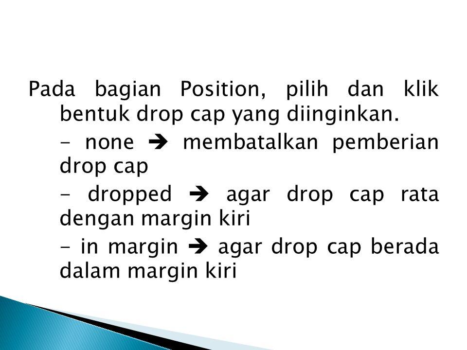 Pada bagian Position, pilih dan klik bentuk drop cap yang diinginkan