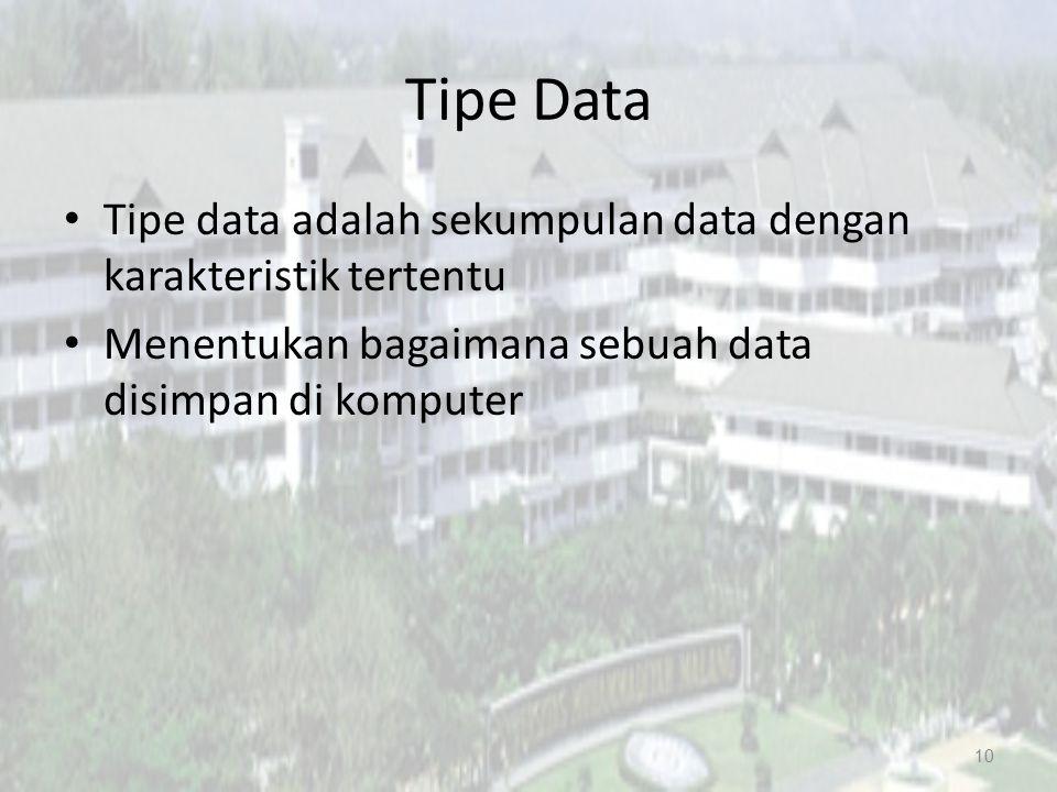 Tipe Data Tipe data adalah sekumpulan data dengan karakteristik tertentu.