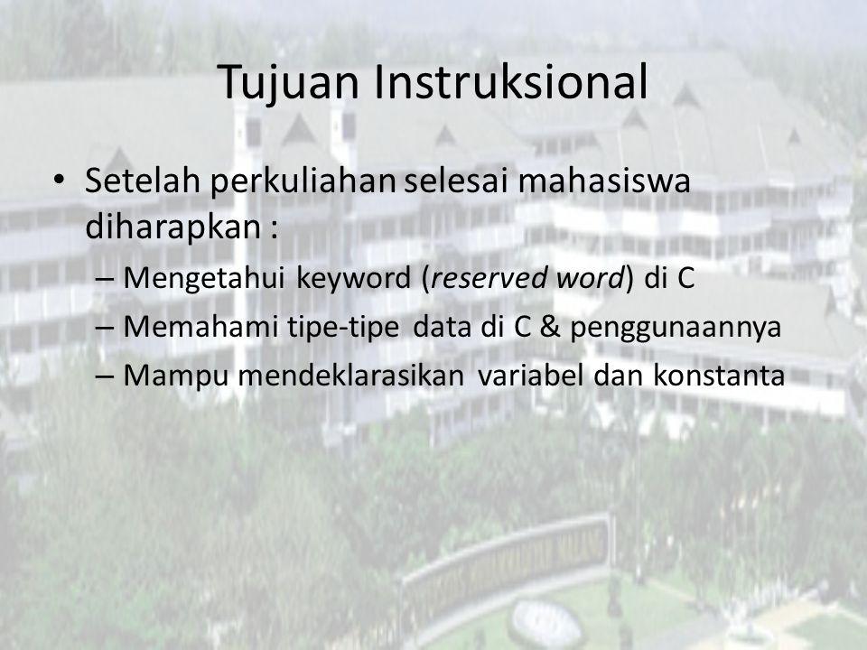 Tujuan Instruksional Setelah perkuliahan selesai mahasiswa diharapkan : Mengetahui keyword (reserved word) di C.