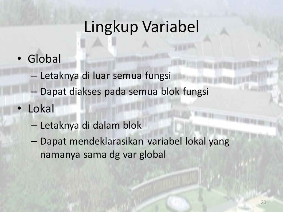 Lingkup Variabel Global Lokal Letaknya di luar semua fungsi