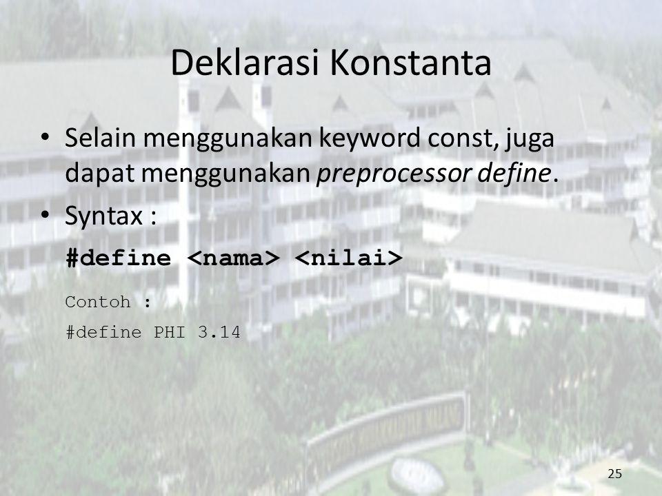 Deklarasi Konstanta Selain menggunakan keyword const, juga dapat menggunakan preprocessor define. Syntax :