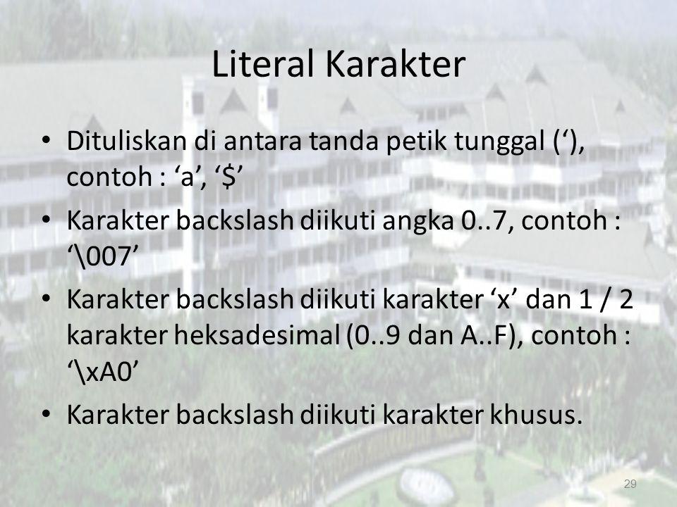 Literal Karakter Dituliskan di antara tanda petik tunggal ('), contoh : 'a', '$' Karakter backslash diikuti angka 0..7, contoh : '\007'