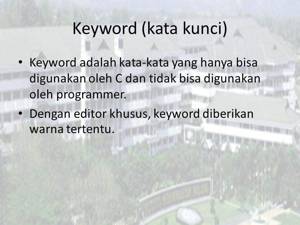 Keyword (kata kunci) Keyword adalah kata-kata yang hanya bisa digunakan oleh C dan tidak bisa digunakan oleh programmer.