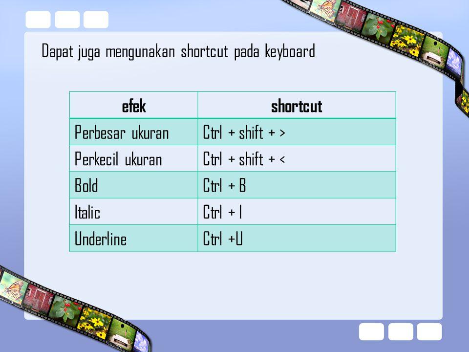 Dapat juga mengunakan shortcut pada keyboard