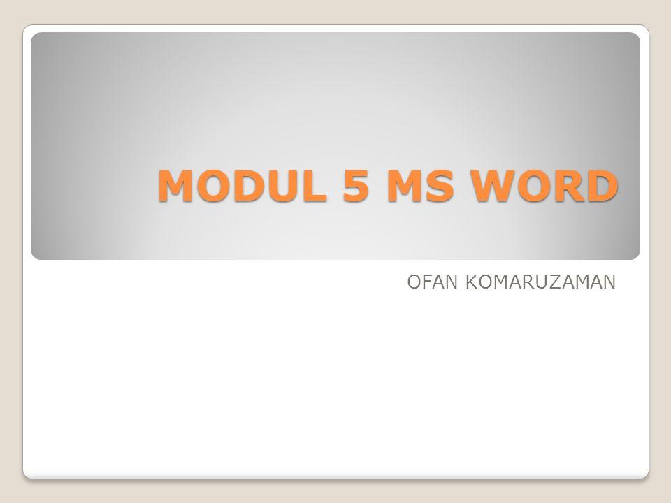 MODUL 5 MS WORD OFAN KOMARUZAMAN