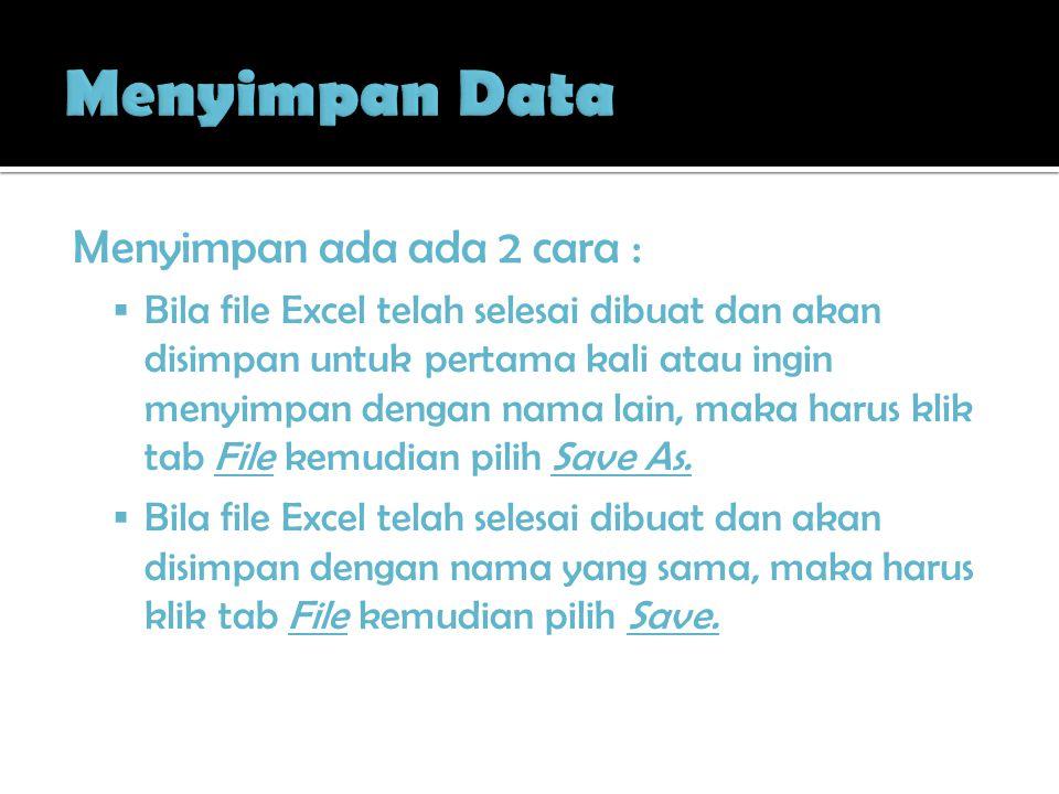Menyimpan Data Menyimpan ada ada 2 cara :