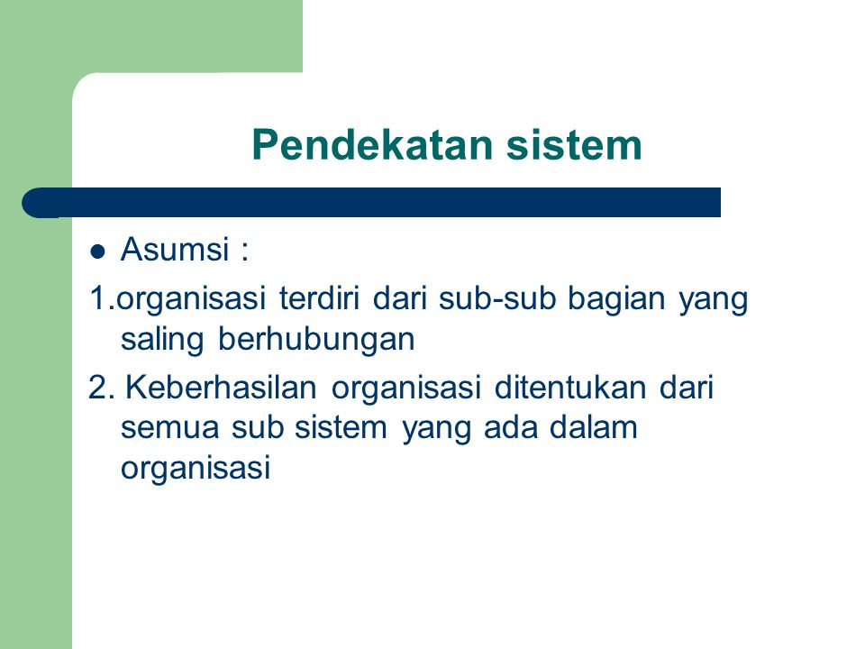 Pendekatan sistem Asumsi :