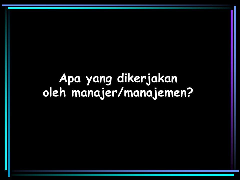 Apa yang dikerjakan oleh manajer/manajemen