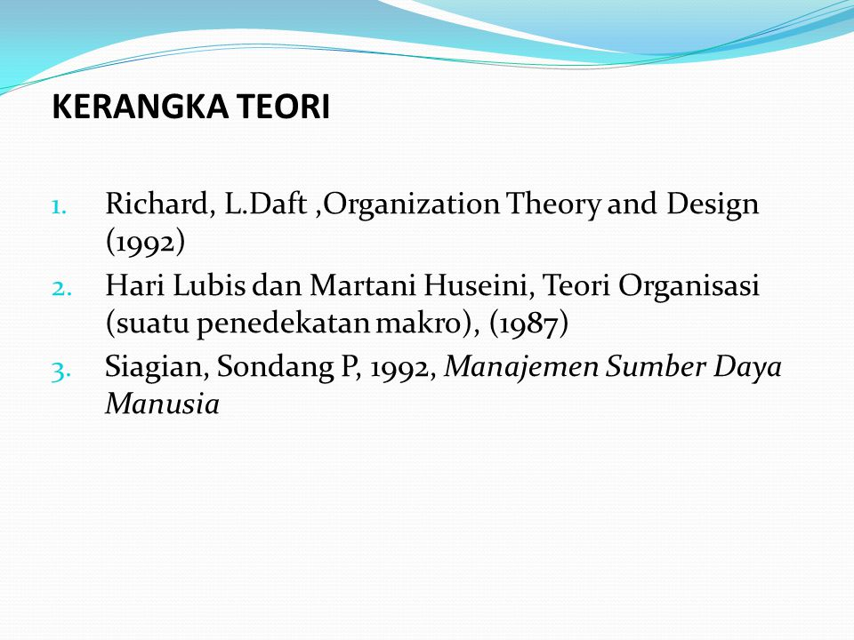 KERANGKA TEORI Richard, L.Daft ,Organization Theory and Design (1992)