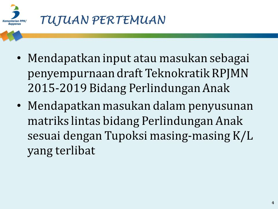 TUJUAN PERTEMUAN Mendapatkan input atau masukan sebagai penyempurnaan draft Teknokratik RPJMN 2015-2019 Bidang Perlindungan Anak.