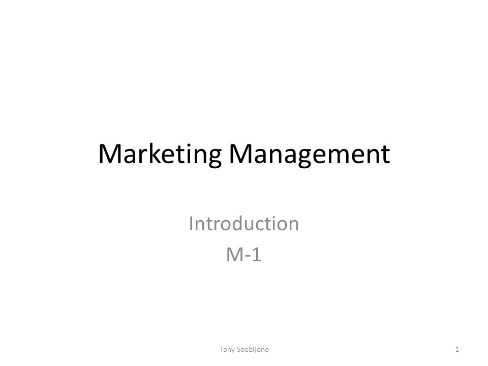 Marketing Management Introduction M-1 Tony Soebijono