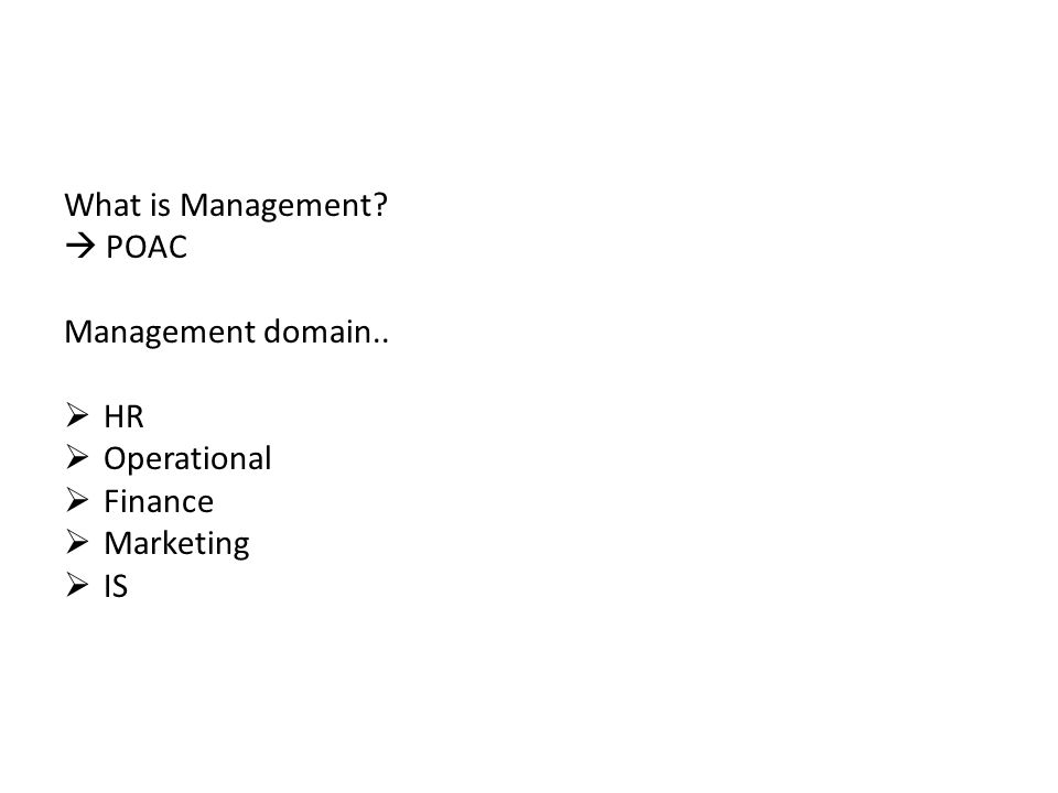 What is Management  POAC Management domain.. HR Operational Finance Marketing IS