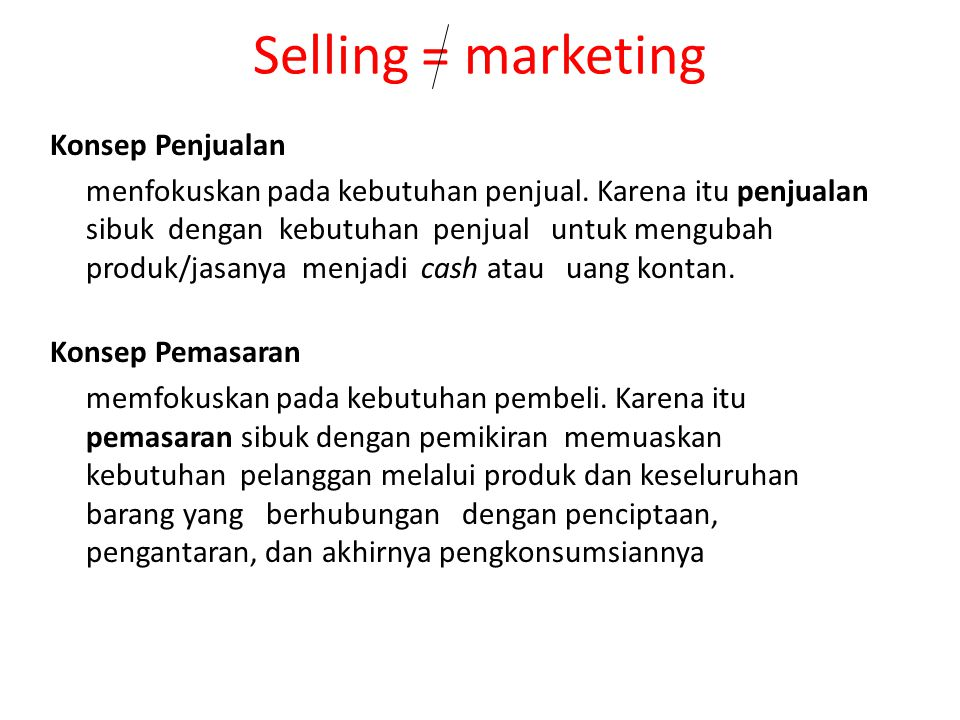 Selling = marketing Konsep Penjualan
