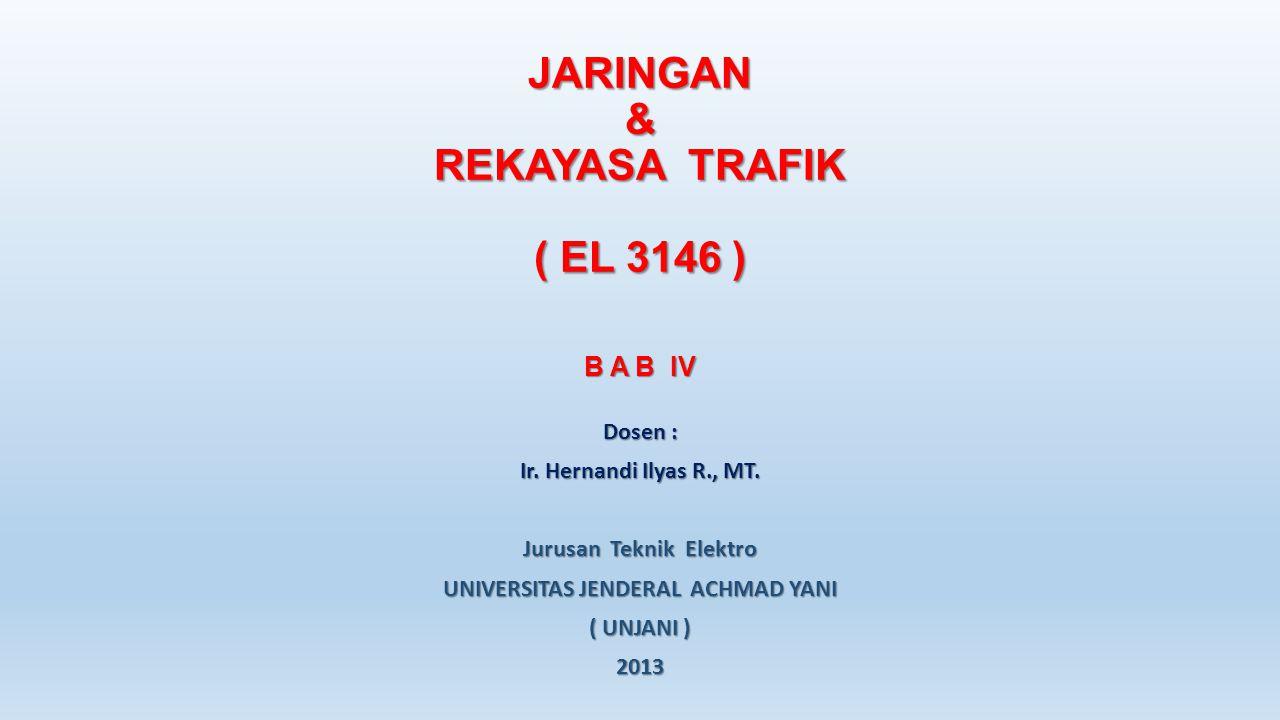 JARINGAN & REKAYASA TRAFIK ( EL 3146 ) B A B IV