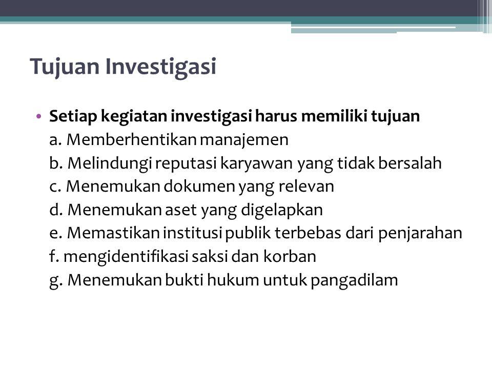Tujuan Investigasi Setiap kegiatan investigasi harus memiliki tujuan