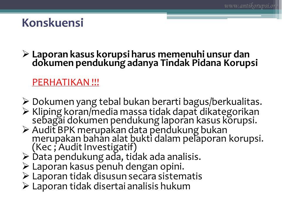 www.antikorupsi.org Konskuensi. Laporan kasus korupsi harus memenuhi unsur dan dokumen pendukung adanya Tindak Pidana Korupsi.