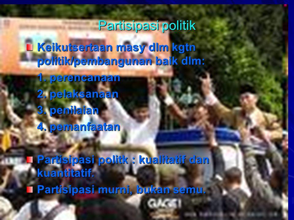 Partisipasi politik Keikutsertaan masy dlm kgtn politik/pembangunan baik dlm: 1. perencanaan. 2. pelaksanaan.