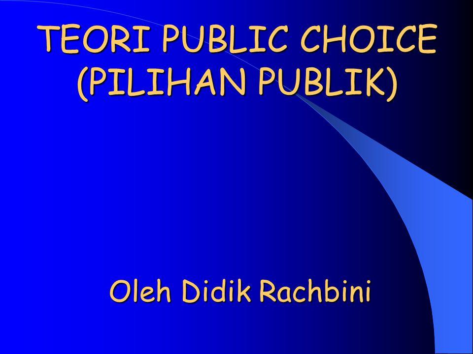 TEORI PUBLIC CHOICE (PILIHAN PUBLIK)