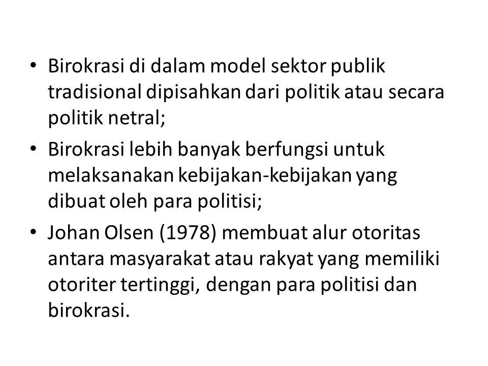 Birokrasi di dalam model sektor publik tradisional dipisahkan dari politik atau secara politik netral;