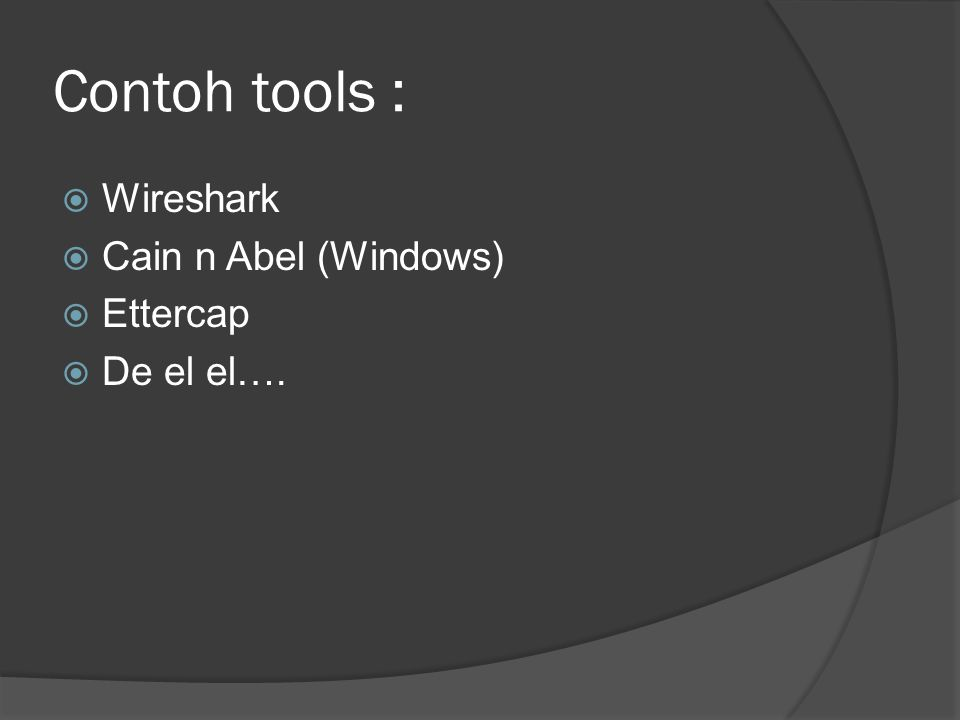 Contoh tools : Wireshark Cain n Abel (Windows) Ettercap De el el….