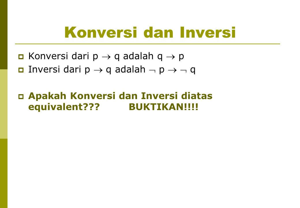 Konversi dan Inversi Konversi dari p  q adalah q  p