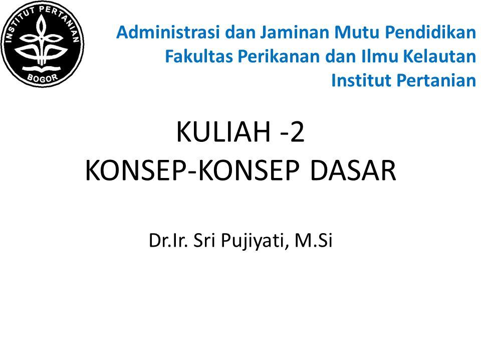 KULIAH -2 KONSEP-KONSEP DASAR Dr.Ir. Sri Pujiyati, M.Si