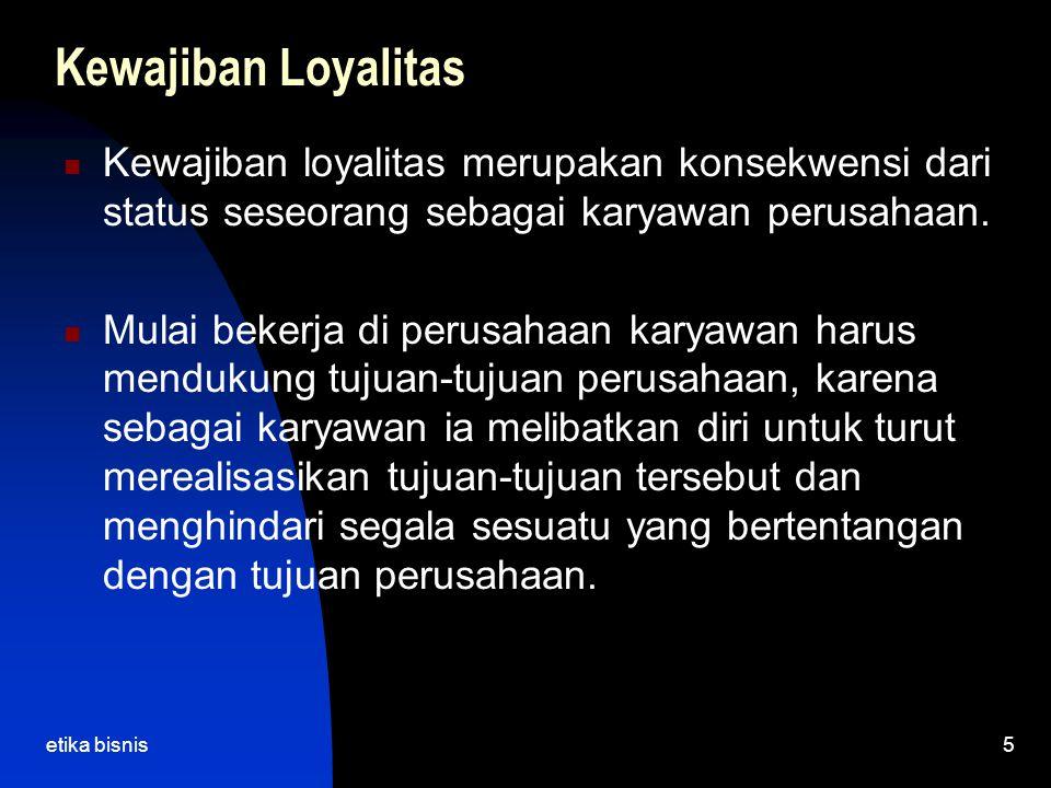 Kewajiban Loyalitas Kewajiban loyalitas merupakan konsekwensi dari status seseorang sebagai karyawan perusahaan.