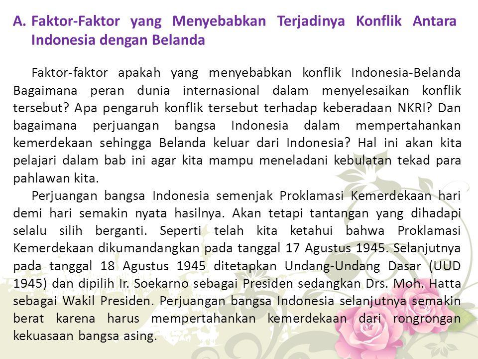 A. Faktor-Faktor yang Menyebabkan Terjadinya Konflik Antara Indonesia dengan Belanda