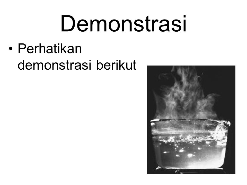 Demonstrasi Perhatikan demonstrasi berikut