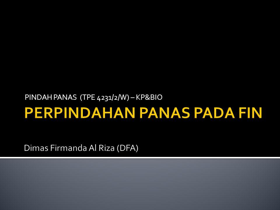 PERPINDAHAN PANAS PADA FIN Dimas Firmanda Al Riza (DFA)