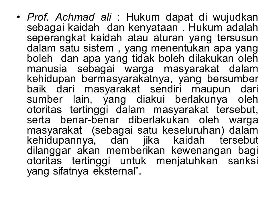 Prof. Achmad ali : Hukum dapat di wujudkan sebagai kaidah dan kenyataan .