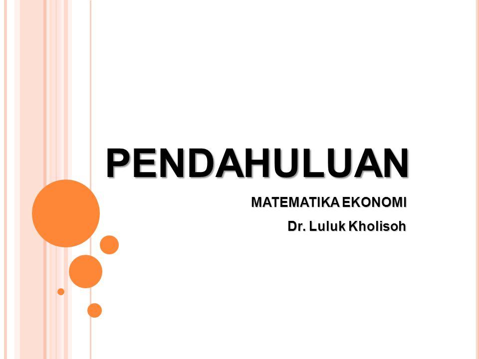 PENDAHULUAN MATEMATIKA EKONOMI Dr. Luluk Kholisoh