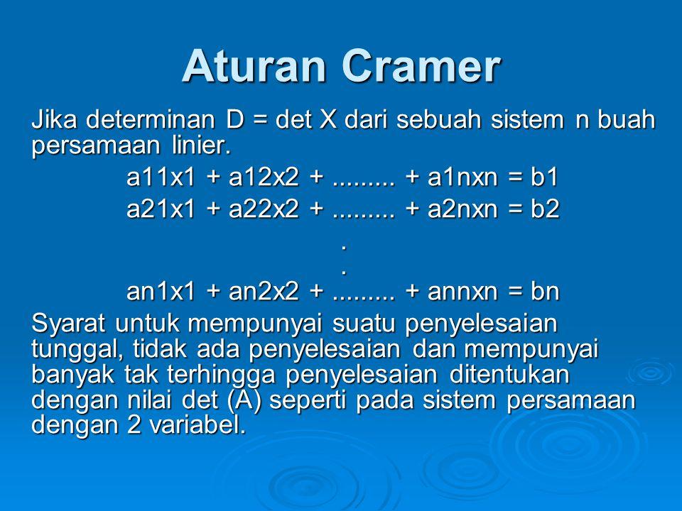 Aturan Cramer Jika determinan D = det X dari sebuah sistem n buah persamaan linier. a11x1 + a12x2 + ......... + a1nxn = b1.