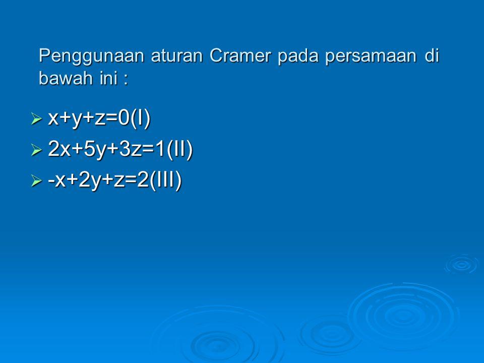 Penggunaan aturan Cramer pada persamaan di bawah ini :