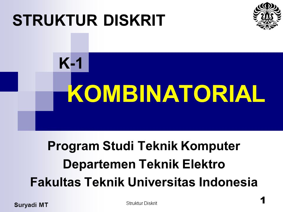 KOMBINATORIAL STRUKTUR DISKRIT K-1 Program Studi Teknik Komputer