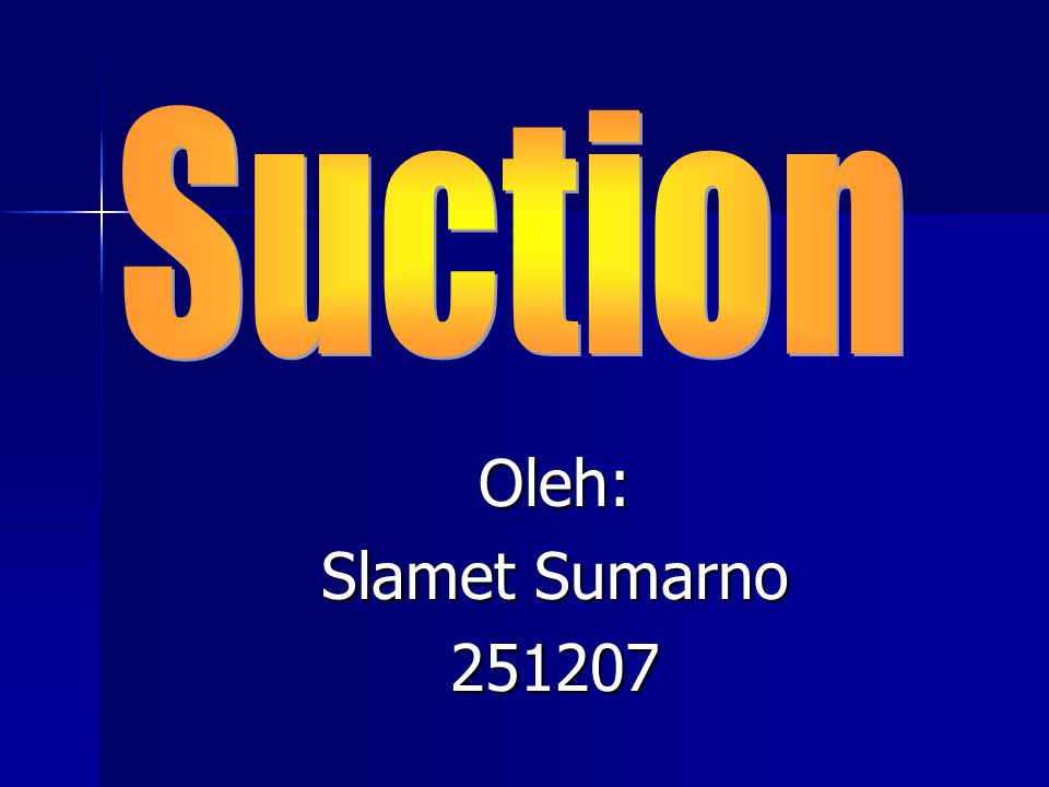 Suction Oleh: Slamet Sumarno 251207