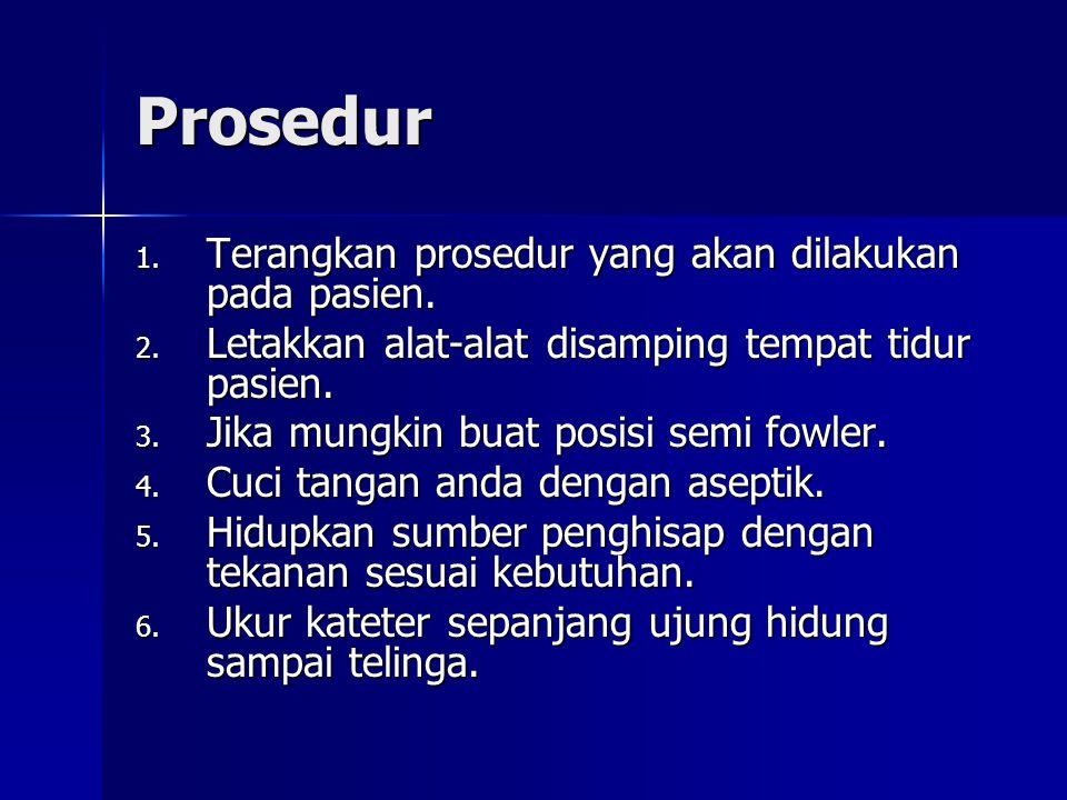 Prosedur Terangkan prosedur yang akan dilakukan pada pasien.