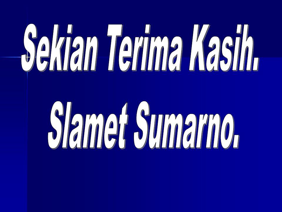 Sekian Terima Kasih. Slamet Sumarno.