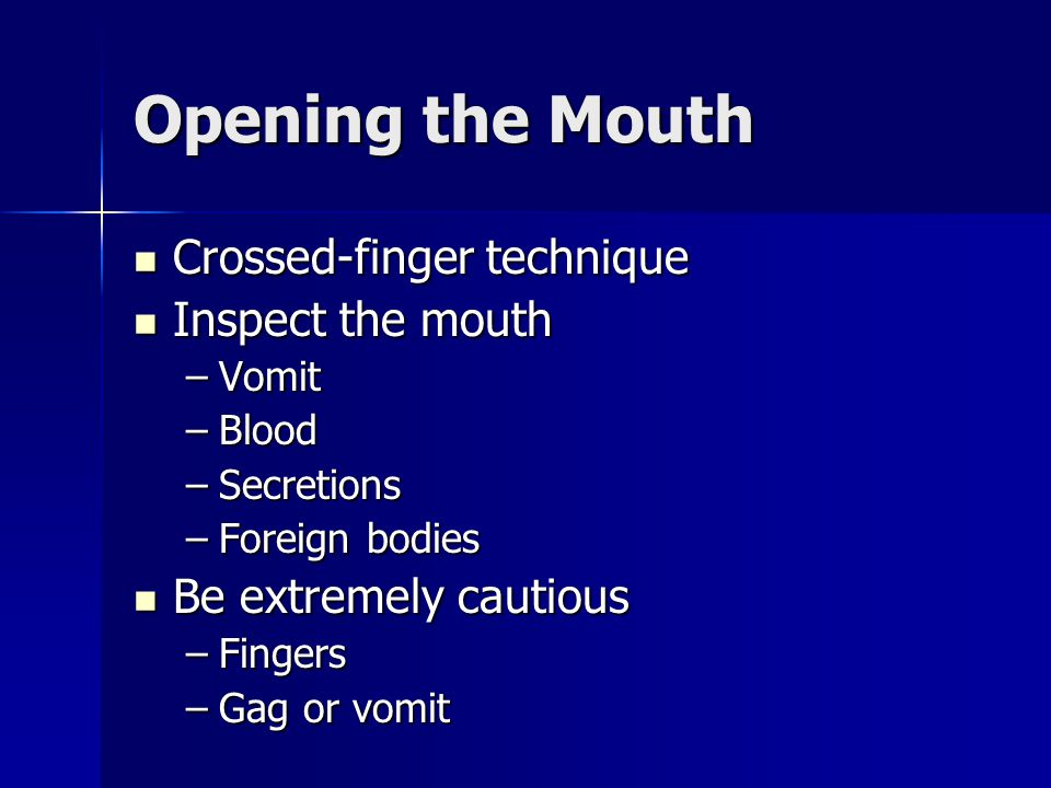 Opening the Mouth Crossed-finger technique Inspect the mouth