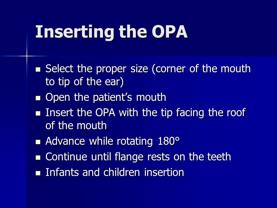 Inserting the OPA Select the proper size (corner of the mouth to tip of the ear) Open the patient's mouth.